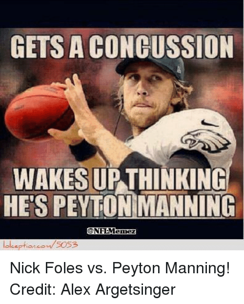 Concussion, Nfl, and Peyton Manning: GETS A CONCUSSION  WAKES UP THINKING  HES PEYTON MANNING  CONFLMenez  lolo eption 5053 Nick Foles vs. Peyton Manning!