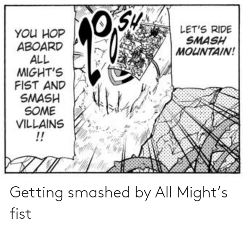 Getting: Getting smashed by All Might's fist