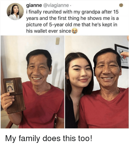 Family, Grandpa, and Old: gianne @viagianne  i finally reunited with my grandpa after 15  years and the first thing he shows me is a  picture of 5-year old me that he's kept in  his wallet ever since My family does this too!