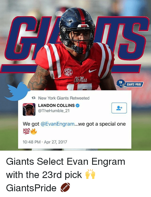 Anaconda, Memes, and New York: GIANTS PRIDE  New York Giants Retweeted  LANDON COLLINS  @The Humble 21  we got a special one  We got  @Evan Engram  100  10:48 PM Apr 27 2017 Giants Select Evan Engram with the 23rd pick 🙌 GiantsPride 🏈