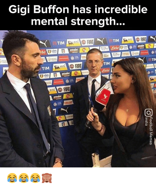 Fiat: Gigi Buffon has incredible  mental strength...  TIM  TIM  FIAT  ent  Bete  TIN  TIM  TIM  ntralot P  eFIAT  eni 😂😂😂🙈