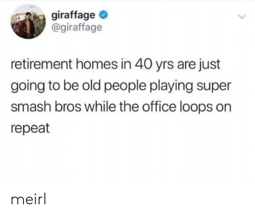 The Office: giraffage  @giraffage  retirement homes in 40 yrs are just  going to be old people playing super  smash bros while the office loops on  repeat meirl