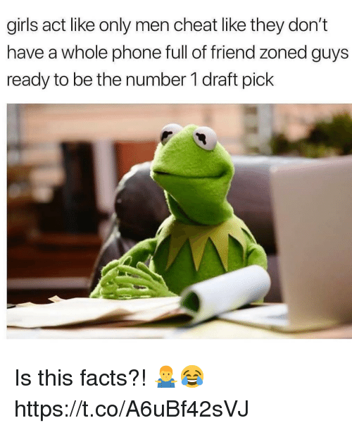 Facts, Girls, and Phone: girls act like only men cheat like they don't  have a whole phone full of friend zoned guys  ready to be the number 1 draft pick Is this facts?! 🤷‍♂️😂 https://t.co/A6uBf42sVJ