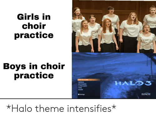 Settings: Girls in  choir  practice  Boys in choir  practice  START SOLD GAME  HALO3  CAMPAIGN  MATCHMAKING  CUSTOM GAMES  FORGE  THEATER  BUNGIE  Settings *Halo theme intensifies*