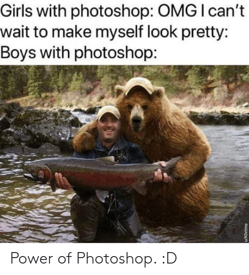 Girls, Omg, and Photoshop: Girls with photoshop: OMG I can't  wait to make myself look pretty:  Boys with photoshop: Power of Photoshop. :D