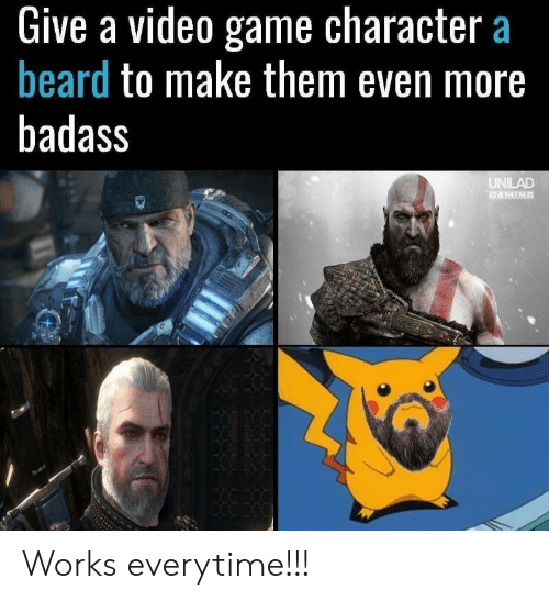A Beard: Give a video game character a  beard to make them even more  badass  UNILAD  GAMING Works everytime!!!