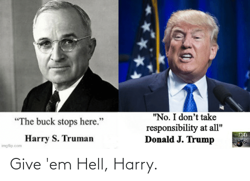 Donald Trump: Give 'em Hell, Harry.