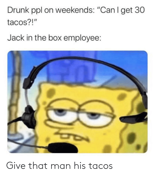 Give: Give that man his tacos