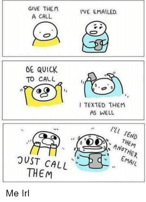 """Email, Irl, and Me IRL: GIVE THEM  A CALL  VE EMAILED  OE QUICK  TO CAL  TEXTED THEM  AS WELL  I'LL SEND  ANOTHER  EMAIL  """"THE  rM  OUST CALL  THEM Me Irl"""