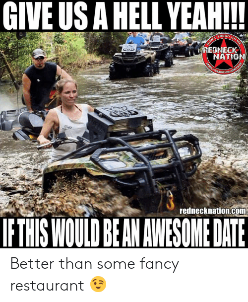 Memes, Yeah, and Date: GIVE US A HELL YEAH!!  WREDNECK  NATION  4 5  rednecknation.com  IFTHIS WOULD BEAN AWESOME DATE Better than some fancy restaurant 😉