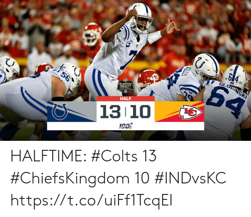 Kelly: GLONSKI  64  56  SUNDAY  NIGHT  FOOTBALL  HALF  13 10  KELLY HALFTIME:   #Colts 13 #ChiefsKingdom 10  #INDvsKC https://t.co/uiFf1TcqEI