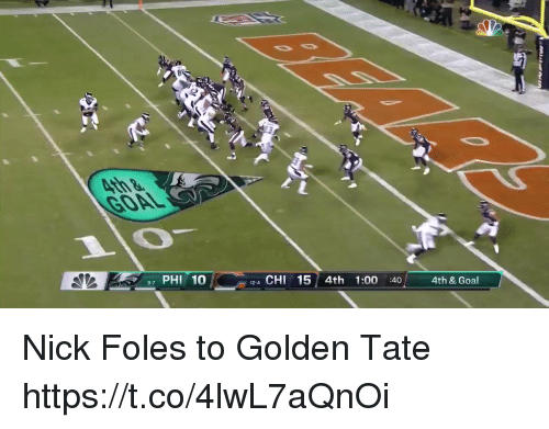 Goal, Nick, and Nick Foles: GOAL  97 PHI 10  12-4 CHI 15 4th 1:00 :404th & Goal Nick Foles to Golden Tate https://t.co/4lwL7aQnOi