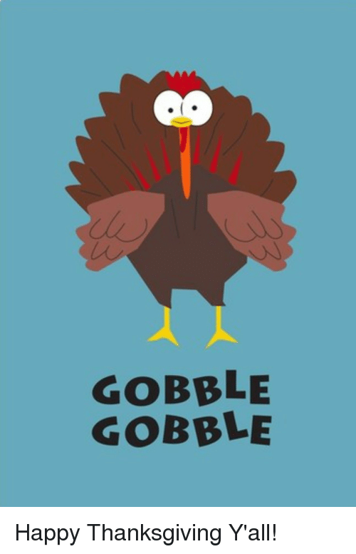 Funny, Thanksgiving, and Happy: GOBBLE  GOBBLE Happy Thanksgiving Y'all!