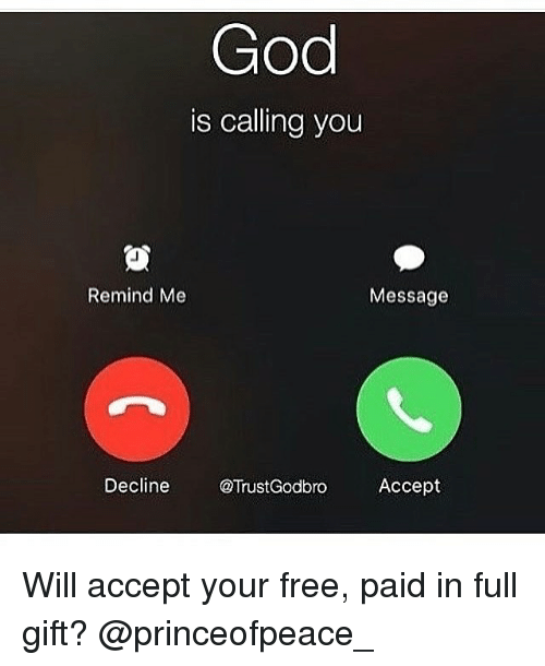paid in full: God  is calling you  Remind Me  Message  Decline  @TrustGodbro  Accept Will accept your free, paid in full gift? @princeofpeace_