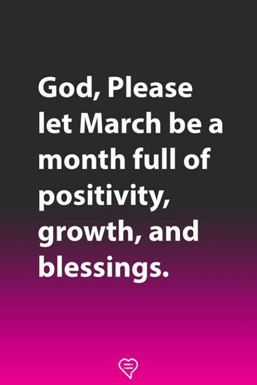 God, Memes, and Blessings: God, Please  let March be a  month full of  positivity  growth, and  blessings.