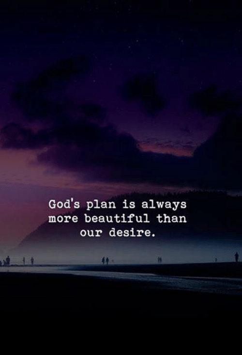 Love for Quotes: God's plan is always  more beautiful than  our desire.