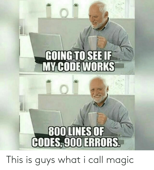 lines: GOING TO SEE IF  MY CODE WORKS  800 LINES OF  CODES, 900 ERRORS. This is guys what i call magic
