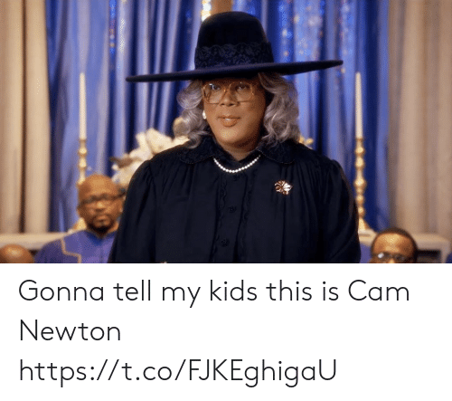 My Kids: Gonna tell my kids this is Cam Newton https://t.co/FJKEghigaU