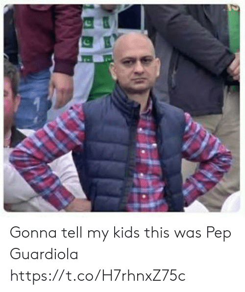 My Kids: Gonna tell my kids this was Pep Guardiola https://t.co/H7rhnxZ75c