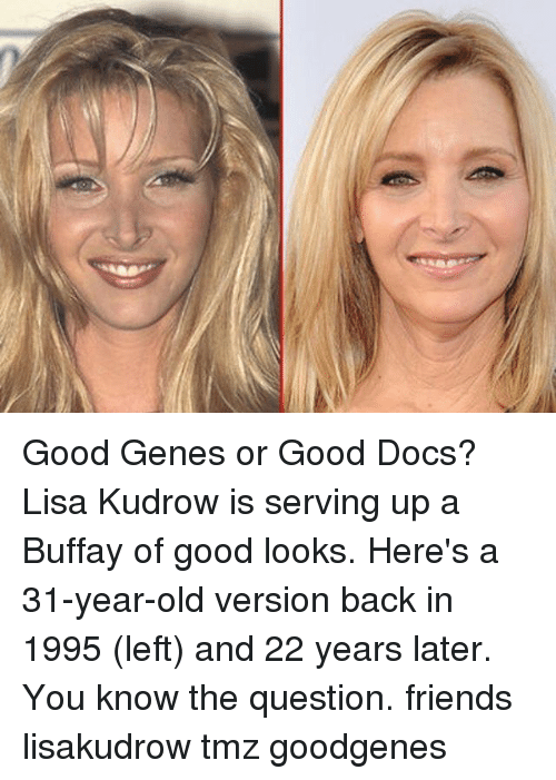 Laters: Good Genes or Good Docs? Lisa Kudrow is serving up a Buffay of good looks. Here's a 31-year-old version back in 1995 (left) and 22 years later. You know the question. friends lisakudrow tmz goodgenes