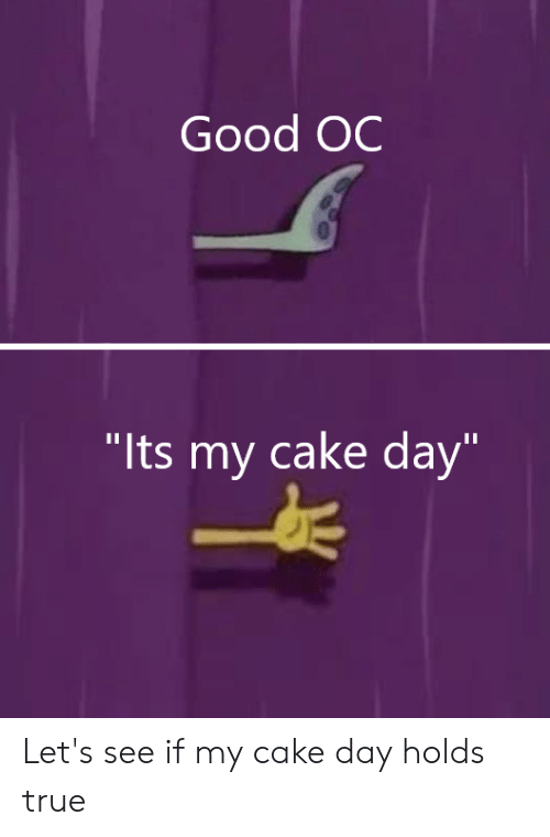"""SpongeBob, True, and Cake: Good OC  """"Its my cake day"""" Let's see if my cake day holds true"""