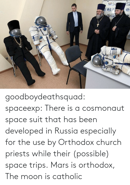 Catholic: goodboydeathsquad:  spaceexp:  There is a cosmonaut space suit that has been developed in Russia especially for the use by Orthodox church priests while their (possible) space trips.    Mars is orthodox, The moon is catholic