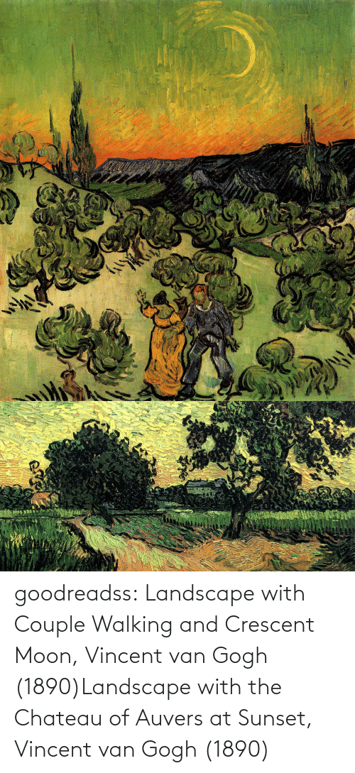Moon: goodreadss: Landscape with Couple Walking and Crescent Moon, Vincent van Gogh (1890)Landscape with the Chateau of Auvers at Sunset, Vincent van Gogh (1890)