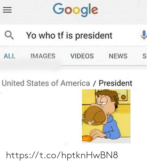 states of america: Google  aYo who tf is president  ALL  IMAGES  S  VIDEOS  NEWS  United States of America / President https://t.co/hptknHwBN8