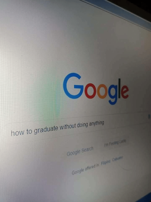 Google, Google Search, and How To: Google  how to graduate without doing anything  I'm Feeling k  Google Search  Google offered in Filipino Cabun
