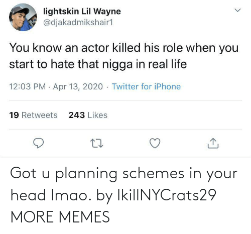 LMAO: Got u planning schemes in your head lmao. by IkillNYCrats29 MORE MEMES