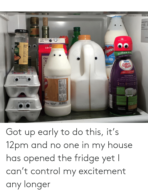 Control: Got up early to do this, it's 12pm and no one in my house has opened the fridge yet I can't control my excitement any longer