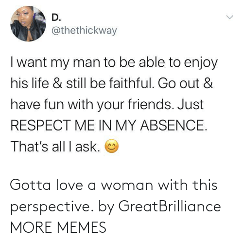 woman: Gotta love a woman with this perspective. by GreatBrilliance MORE MEMES