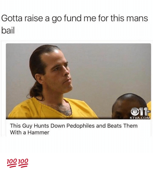 Pedophillic: Gotta raise a go fund me for this mans  bail  011  KTVA.COM  This Guy Hunts Down Pedophiles and Beats Them  With a Hammer 💯💯