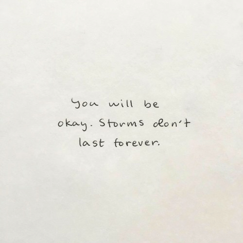Forever, Okay, and Will: Gou will be  okay. Stornms olon't  last forever.