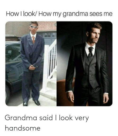said: Grandma said I look very handsome