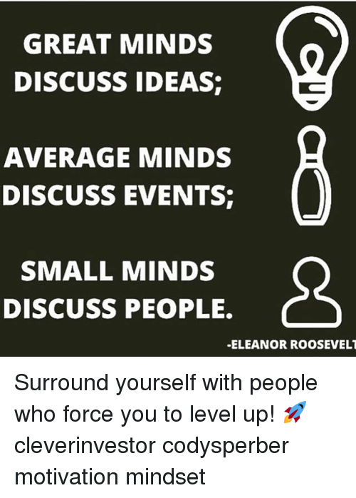 forceful: GREAT MINDS  DISCUSS IDEAS  AVERAGE MINDS  DISCUSS EVENTS  SMALL MINDS  DISCUSS PEOPLE.  -ELEANOR ROOSEVELT Surround yourself with people who force you to level up! 🚀 cleverinvestor codysperber motivation mindset