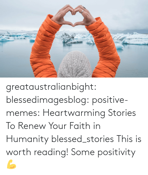 blessed: greataustralianbight:  blessedimagesblog:  positive-memes:  Heartwarming Stories To Renew Your Faith in Humanity   blessed_stories   This is worth reading!    Some positivity 💪