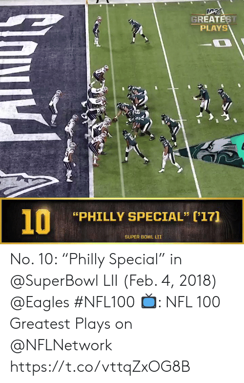 """Superbowl: GREATEST  PLAYS  10  PHILLY SPECIAL"""" (17]  SUPER BOWL LII No. 10: """"Philly Special"""" in @SuperBowl LII (Feb. 4, 2018) @Eagles #NFL100  📺: NFL 100 Greatest Plays on @NFLNetwork https://t.co/vttqZxOG8B"""