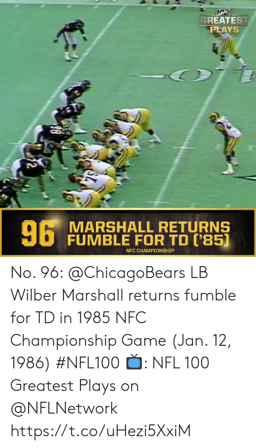 Memes, NFC Championship Game, and Nfl: GREATEST  PLAYS  6 MARSHALL RETURNS  FUMBLE FOR TD ('85)  NFC CHAMPIONSHIP  2 No. 96: @ChicagoBears LB Wilber Marshall returns fumble for TD in 1985 NFC Championship Game (Jan. 12, 1986) #NFL100  ?: NFL 100 Greatest Plays on @NFLNetwork https://t.co/uHezi5XxiM
