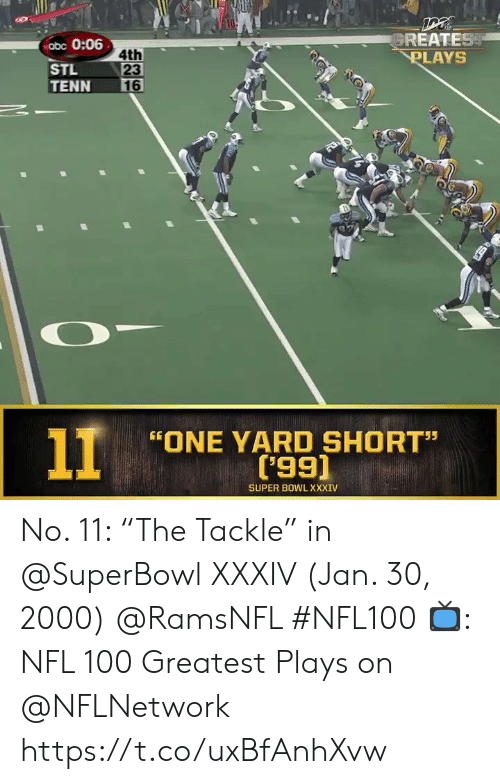 """Abc, Memes, and Nfl: GREATEST  PLAYS  abc 0:06  4th  23  16  STL  TENN  11  ONE YARD SHORT""""  ('99)  55  SUPER BOWL XXXIV No. 11: """"The Tackle"""" in @SuperBowl XXXIV (Jan. 30, 2000) @RamsNFL #NFL100  📺: NFL 100 Greatest Plays on @NFLNetwork https://t.co/uxBfAnhXvw"""
