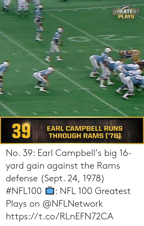 Sept: GREATEST  PLAYS  EARL CAMPBELL RUNS  THROUGH RAMS (78]  39 No. 39: Earl Campbell's big 16-yard gain against the Rams defense (Sept. 24, 1978) #NFL100  ?: NFL 100 Greatest Plays on @NFLNetwork https://t.co/RLnEFN72CA