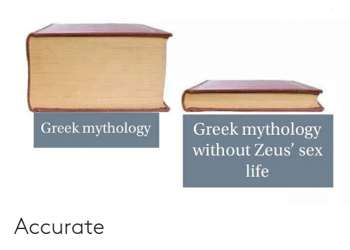 Life, Sex, and Zeus: Greek mythology  Greek mythology  without Zeus' sex  life Accurate