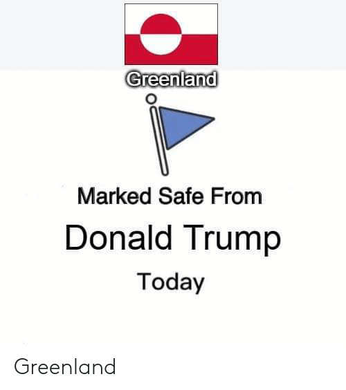 Donald Trump, Reddit, and Today: Greenland  Marked Safe From  Donald Trump  Today Greenland