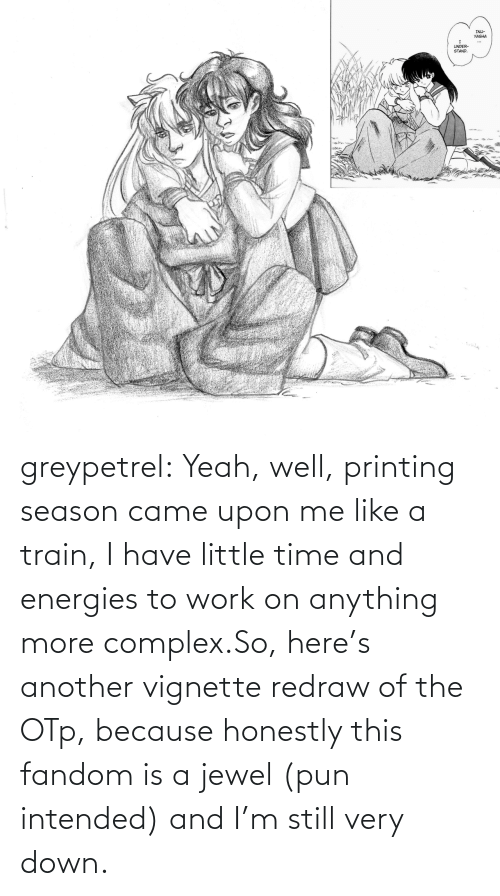 Work: greypetrel:  Yeah, well, printing season came upon me like a train, I have little time and energies to work on anything more complex.So, here's another vignette redraw of the OTp, because honestly this fandom is a jewel (pun intended) and I'm still very down.