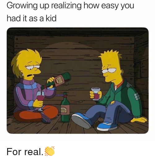 Growing Up, Hood, and How: Growing up realizing how easy you  had it as a kid For real.👏