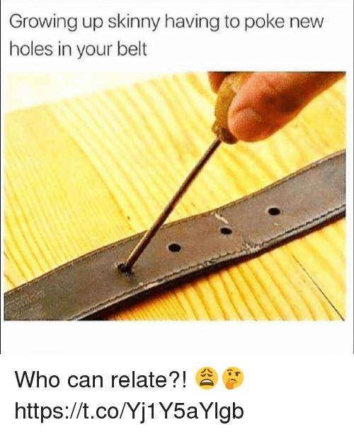 Growing Up, Skinny, and Holes: Growing up skinny having to poke new  holes in your belt Who can relate?! 😩🤔 https://t.co/Yj1Y5aYlgb