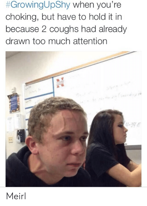 Too Much, MeIRL, and Hold:  #GrowingUpShy when you're  choking, but have to hold it in  because 2 coughs had already  drawn too much attention  -39e Meirl