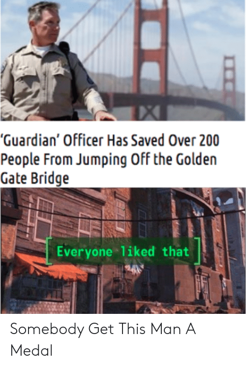 """Medal: """"Guardian' Officer Has Saved Over 200  People From Jumping Off the Golden  Gate Bridge  Everyone liked that Somebody Get This Man A Medal"""