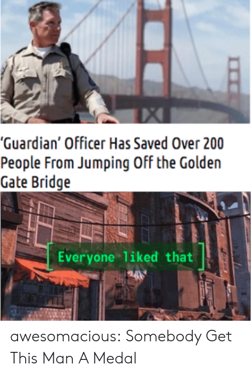 """Medal: """"Guardian' Officer Has Saved Over 200  People From Jumping Off the Golden  Gate Bridge  Everyone liked that awesomacious:  Somebody Get This Man A Medal"""