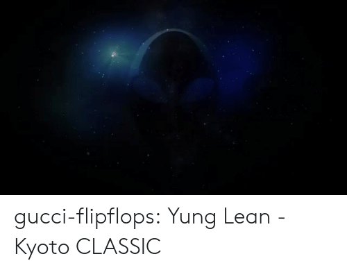 yung lean: gucci-flipflops:  Yung Lean - Kyoto  CLASSIC